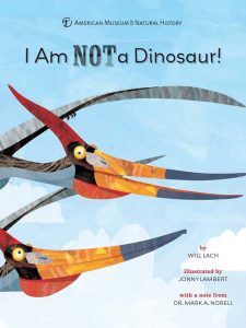 "The cover of ""I am Not a Dinosaur"" by Will Lach and Jonny Lambert. Two illustrated pteranodons are featured in profile."